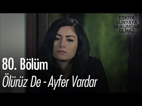Ayfer Vardar - Ölürüz De - Eşkıya Dünyaya Hükümdar Olmaz 80. Bölüm