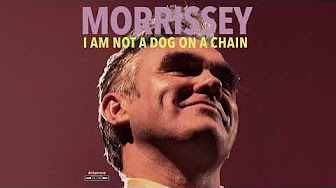 Mix – Morrissey -  I Am Not a Dog on a Chain (Official Audio)