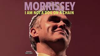 Morrissey - I Aṁ Not a Dog on a Chain (Official Audio)