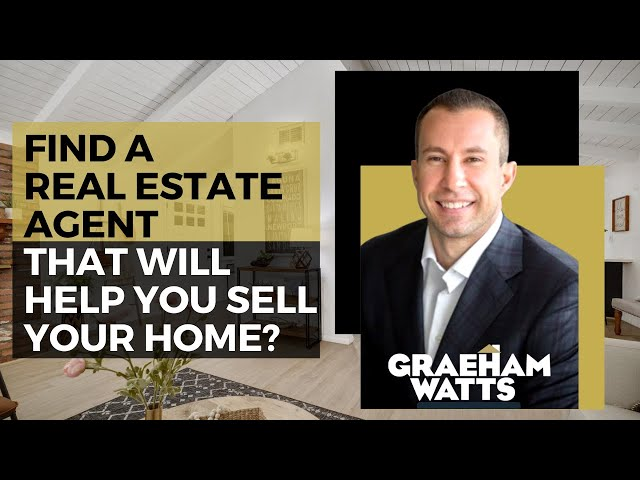Find A Real Estate Agent that Will Help You Sell Your Home | Graeham Watts
