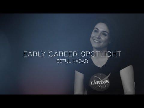 Early Career Spotlight Series: Dr. Betul Kacar
