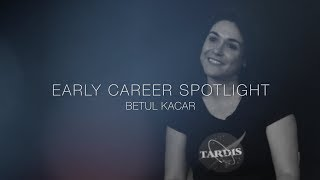 Early Career Spotlight Series: Dr. Betul Kacar