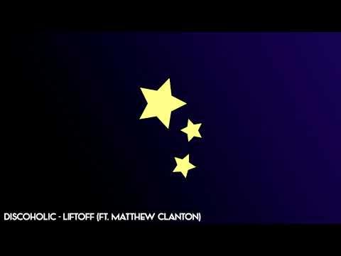 Discoholic - Liftoff (ft. Matthew Clanton)