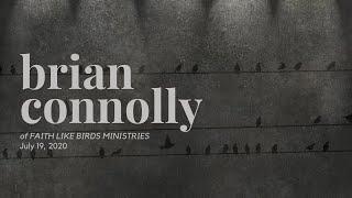 Brian Connolly | Faith Like Birds Ministries | 07.19.2020