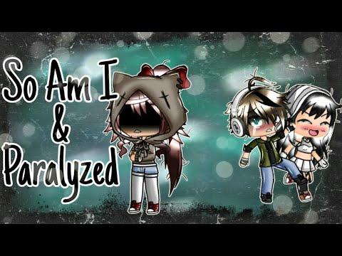 So Am I And Paralyzed || GLMV ||