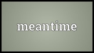 Meantime Meaning