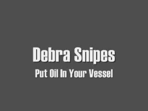 Debra Snipes - Oil In Your Vessel
