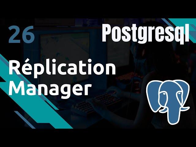 PostgreSQL - 26. REPMGR : installation de réplication manager