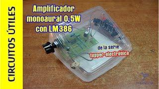 Circuitos ÚTILES. 01. Amplificador audio monoaural con LM386 #TupperElectrónica