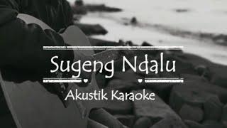 Sugeng Ndalu (Akustik Karaoke Female key)  - Denny Caknan