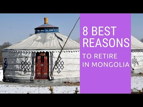 8 Best reasons to retire to Mongolia!  Living in Mongolia!