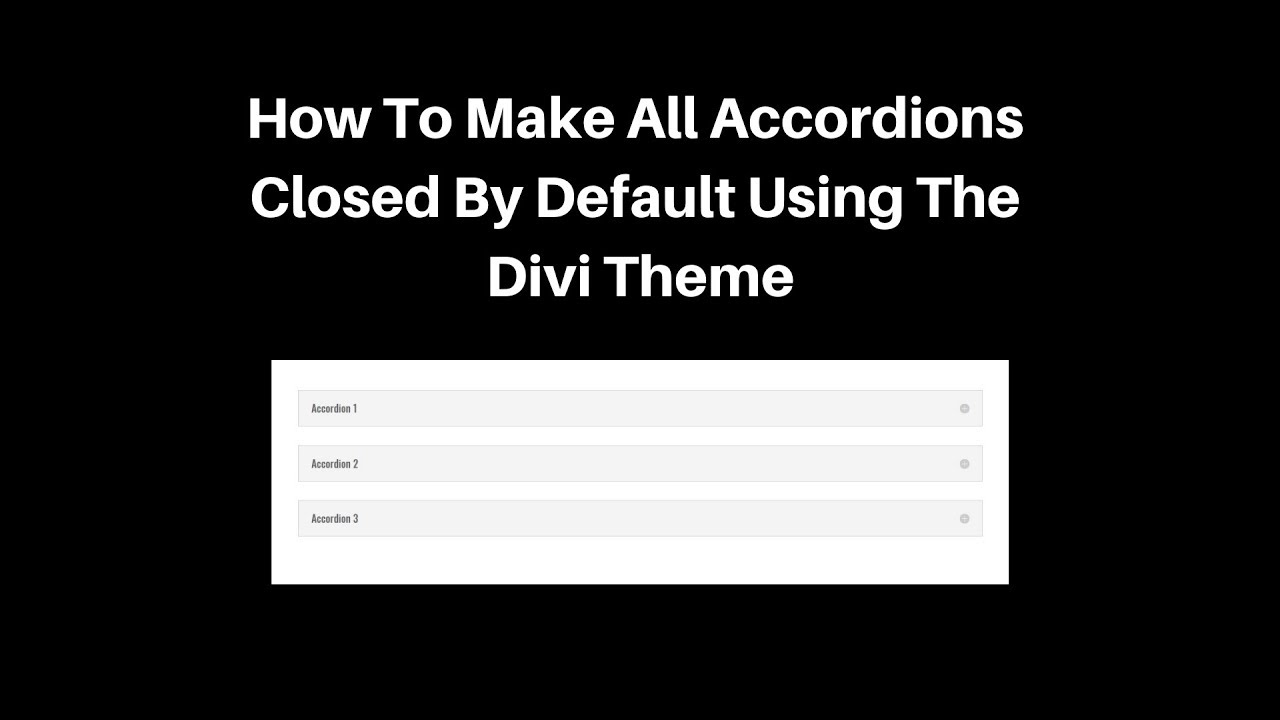 How To Make All Accordions Closed By Default Using The Divi Theme