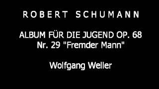Schumann, Album für die Jugend op. 68 Nr. 29 (Fremder Mann), Wolfgang Weller 2012.