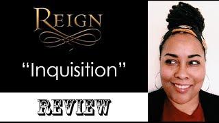 "Reign - Episode Review ""Inquisition"" 1X11"