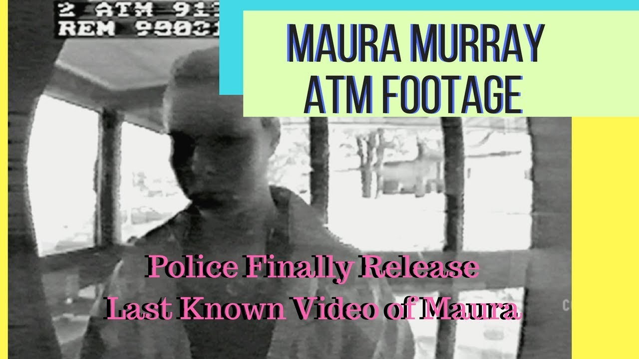 MAURA MURRAY ATM VIDEO FOOTAGE FINALLY RELEASED! (FULL VIDEO) - YouTube