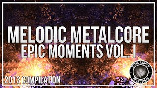 Melodic Metal/Metalcore 2013 - Epic Moments Vol. I
