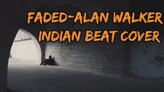 Faded - Alan Walker | Indian Beat Cover