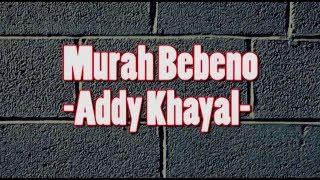 Addy Khayal - Murah Bebeno