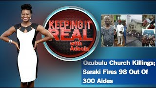 Keeping It Real With Adeola -274 (Ozubulu Church Killings; Saraki Fires 98 Out Of 300 Aides)