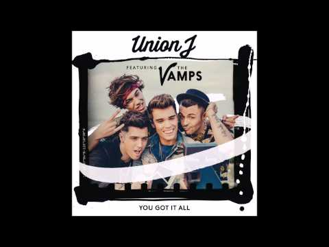 Union J - You Got It All (Feat. The Vamps)