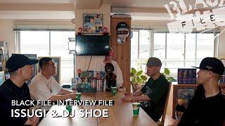 YouTube動画:INTERVIEW FILE : ISSUGI & DJ SHOE