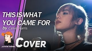 Calvin Harris - This Is What You Came For ft. Rihanna cover by Jannine Weigel