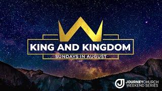 Journey Church - King and Kingdom - Week 4