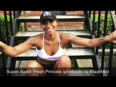 SupahBadd-Fresh Princess Produced by: BlaqnMild