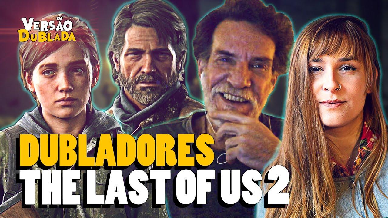THE LAST OF US 2 | Conheça (TODOS) os Dubladores