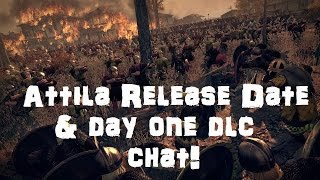 Total War: Attila Release Date & Day One DLC Discussion!