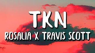 ROSALÍA Ft. Travis Scott - TKN (Letra/Lyrics)