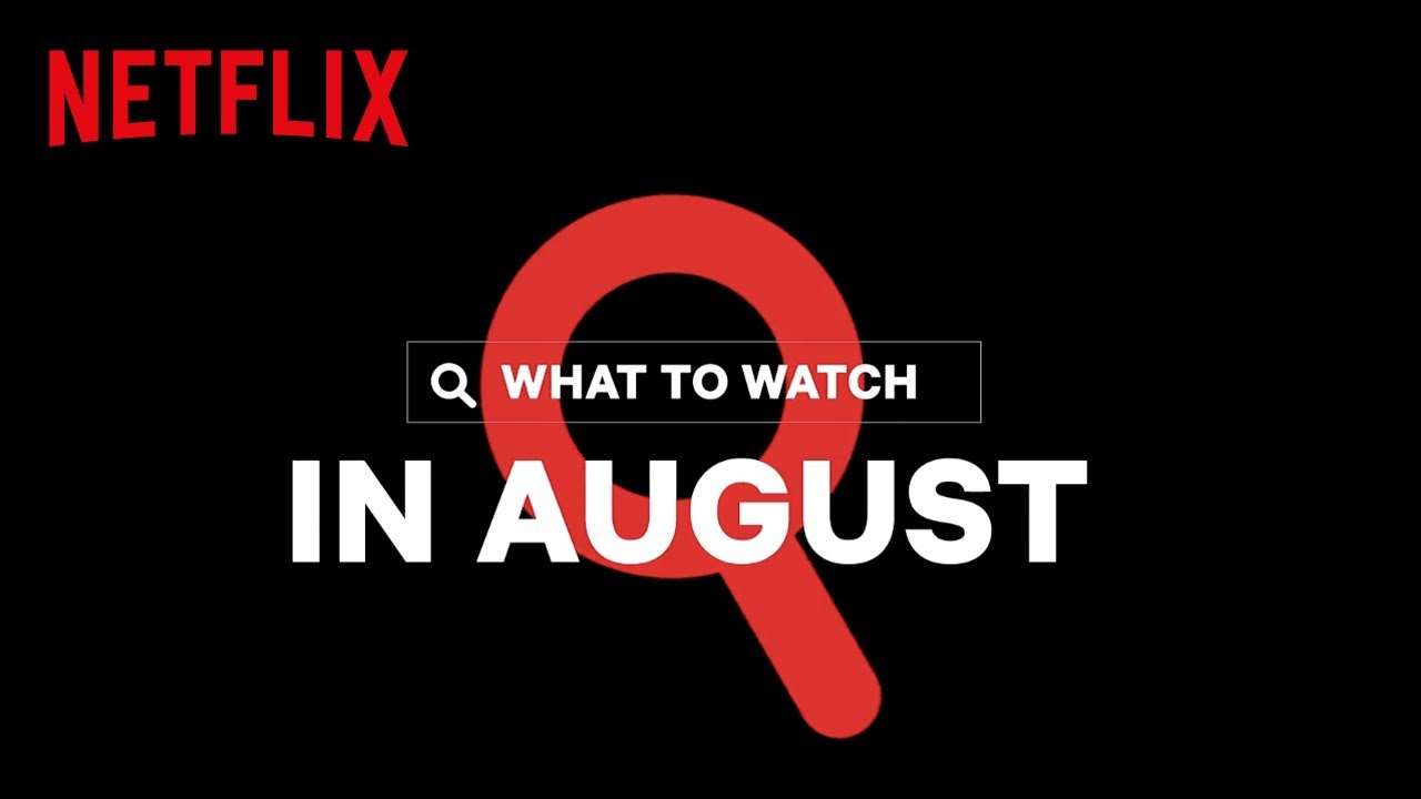 WHAT'S STREAMING ON NETFLIX ---- AUGUST 2020