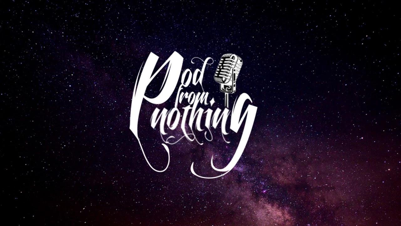 Pod From Nothing Ep.01 - Diferenças de classe, Shitpost e membros mais legais do mundo