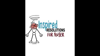 Inspired Resolutions For Anger