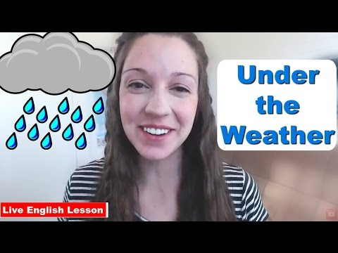 Are you *Under the Weather*? [English Idiom Practice]