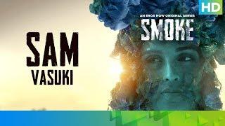 Sam by Vasuki Sunkavalli | SMOKE | An Eros Now Original Series | All Episodes Streaming Now
