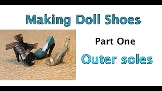 Making doll shoes - part 1 the outer sole