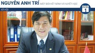 Nguyễn Anh Trí: Một đời hết mình vì huyết học | VTC1