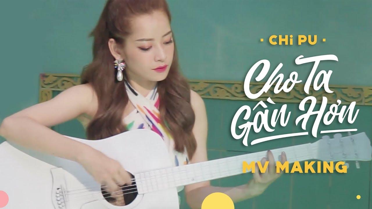 Chi Pu | CHO TA GẦN HƠN (I'm In Love) - MV MAKING (치푸)