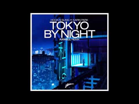 Tokyo by Night Axwell Remix Hook N Sling Feat Karin Park - YouTube