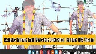 Exclusive Bairavaa Tamil Movie Fans Celebration | Bairavaa FDFS Chennai | Chennai Express Tv