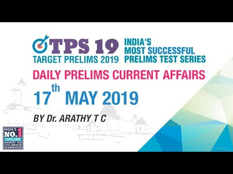 DAILY CURRENT AFFAIRS | 17th MAY 2019 | UPSC CSE PRELIMS 2019 | NEO IAS