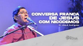 Conversa franca de Jesus com Nicodemos - Pr. Josué Rodrigues
