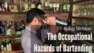 The Occupational Hazards of Bartending - Mixology Talk Podcast (Audio)