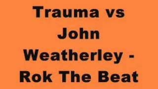 Trauma vs John Weatherley - Rok The Beat