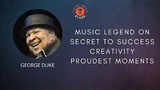 Music Legend George Duke on Success, Creativity his Proudest Moments