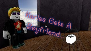 Karlees New Boyfriend. | Roblox Fake RP Fun / Idk