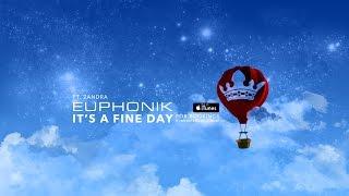 Euphonik FT Zandra - Its A Fine Day (Official Music Video)