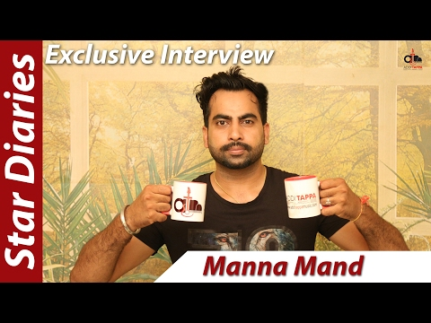 Manna Mand - Exclusive Interview - Singer - Star Diaries - Addi Tappa Music