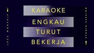 Engkau Turut Bekerja - JPCC Worship (Karaoke Version by Daily Worship)